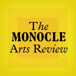 Monocle 24: The Monocle Arts Review by Monocle