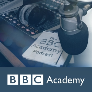 The BBC Academy Podcast by BBC Radio