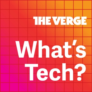 What's Tech? by The Verge
