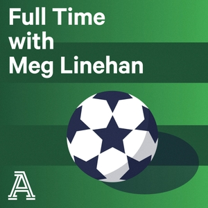 Full Time with Meg Linehan: A show about women's soccer by The Athletic