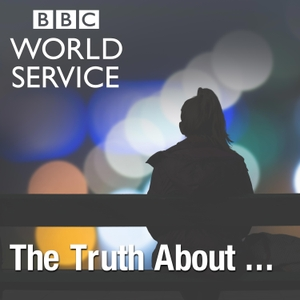 The Truth About... by BBC World Service