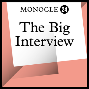 Monocle 24: The Big Interview by Monocle
