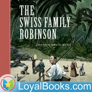 The Swiss Family Robinson by Johann David Wyss by Loyal Books