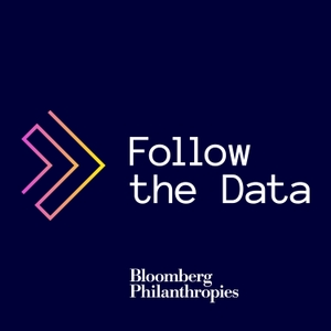 Follow the Data Podcast by Bloomberg Philanthropies