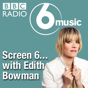 Screen 6… with Edith Bowman by BBC Radio 6 Music