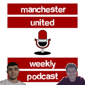 Manchester United Weekly Podcast by Harry Robinson & Jack Tait