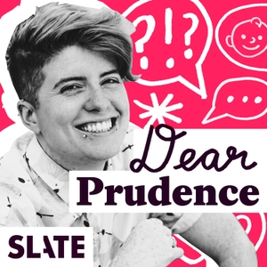 Dear Prudence | Advice on relationships, sex, work, family, and life by Slate Podcasts