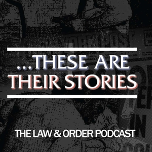 ...These Are Their Stories: The Law & Order Podcast by Partners in Crime Media
