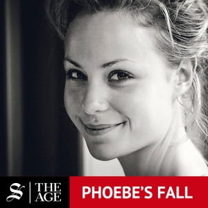 Phoebe's Fall by The Age and Sydney Morning Herald