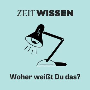 ZEIT WISSEN - Woher weißt Du das? by ZEIT ONLINE