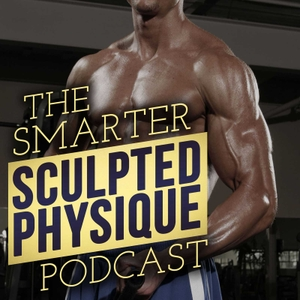 The Smarter Sculpted Physique: Training | Nutrition | Muscle Gain | Fat Loss by Scott Abel, Mike Forest