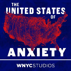 The United States of Anxiety by WNYC Studios