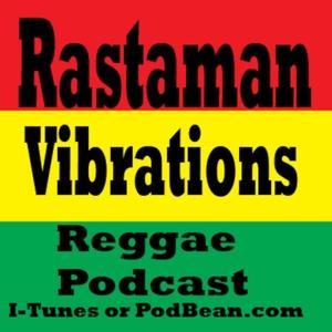 Rastaman Vibrations Reggae Podcast by Reggae Rob