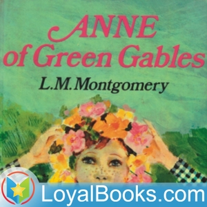 Anne of Green Gables by Lucy Maud Montgomery by Loyal Books