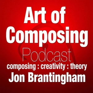 The Art of Composing Podcast by Jon Brantingham