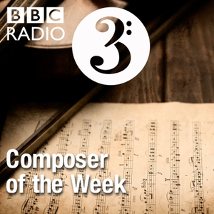 Composer of the Week by BBC Radio 3