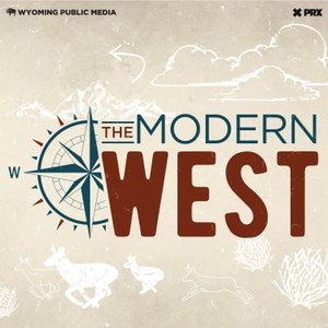 The Modern West by Wyoming Public Media