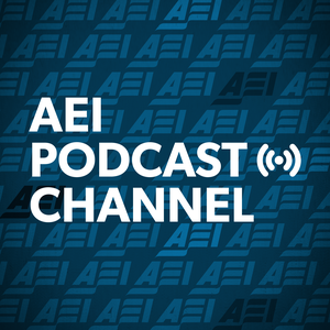 AEI Podcast Channel by American Enterprise Institute