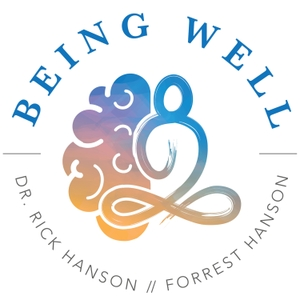 Being Well with Dr. Rick Hanson by Rick Hanson, Ph.D., Forrest Hanson