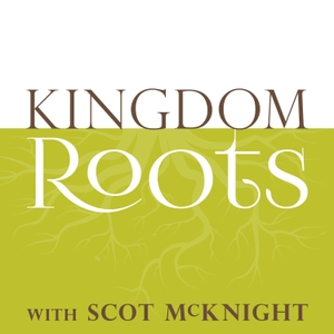 Kingdom Roots with Scot McKnight by Scot McKnight