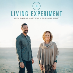 The Living Experiment: Rethink Your Choices. Reclaim Your Life. by Dallas Hartwig and Pilar Gerasimo