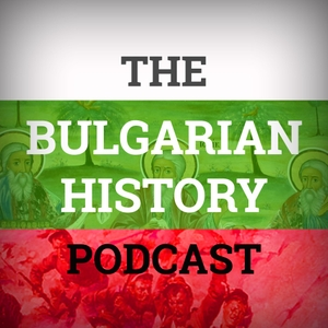 The Bulgarian History Podcast by Eric Halsey