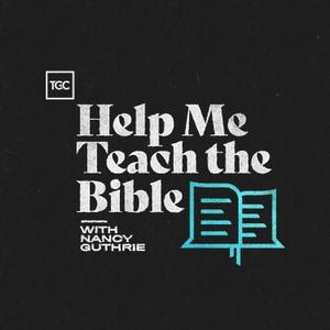 Help Me Teach The Bible by The Gospel Coalition, Nancy Guthrie