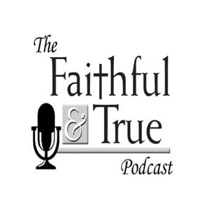 The Faithful & True Podcast by Faithful & True