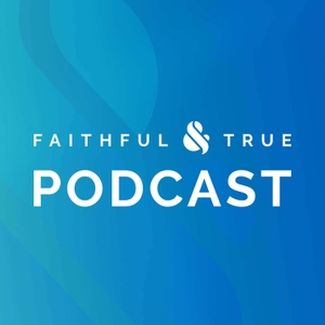 The Faithful & True Podcast by Faithful & True