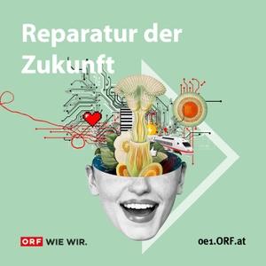 Reparatur der Zukunft by ORF Radio Ö1