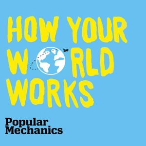How Your World Works by Popular Mechanics / Panoply