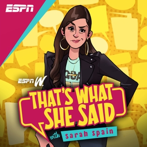That's What She Said with Sarah Spain by ESPN, Sarah Spain