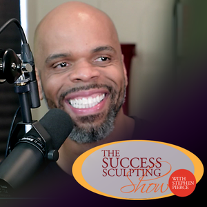 Success Sculpting Show with Stephen Pierce: Self Help | Self Improvement | Personal Development | Motivation | Inspiration by Stephen Pierce: Self Help | Self Improvement | Personal Development | Motivation | Inspiration | Success