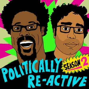 Politically Re-Active with W. Kamau Bell & Hari Kondabolu by Topic/Earwolf & W. Kamau Bell, Hari Kondabolu