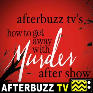 The How To Get Away With Murder Podcast by AfterBuzz TV