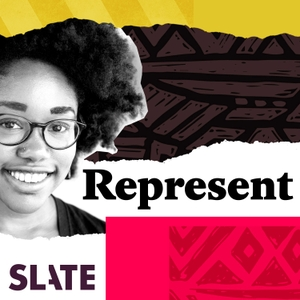 Represent by Slate Podcasts