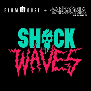 Shock Waves by Blumhouse + FANGORIA Podcast Network