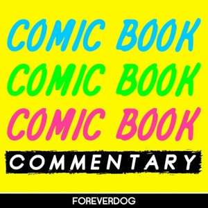 Comic Book Commentary by Forever Dog
