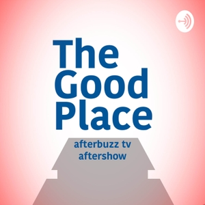 The Good Place Podcast by AfterBuzz TV