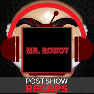 Mr. Robot Post Show Recaps - Podcast Recaps of the USA Series by Mr. Robot Podcast Hosts, Josh Wigler and Antonio Mazzaro