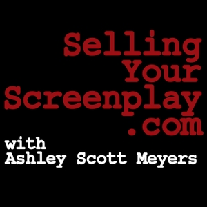 The Selling Your Screenplay Podcast by Ashley Scott Meyers