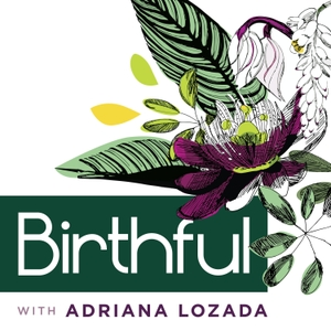 The Birthful Podcast by Adriana Lozada | Parents On Demand Network