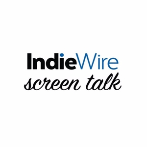 Indiewire: Screen Talk by Indiewire: Screen Talk