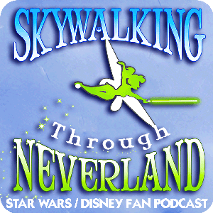 Skywalking Through Neverland: A Star Wars / Disney / Marvel Fan Podcast by Richard and Sarah Woloski