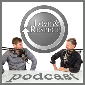 The Love and Respect Podcast: Relationships | Marriage | Theology | Psychology by Emerson Eggerichs PhD and Jonathan Eggerichs PsyD