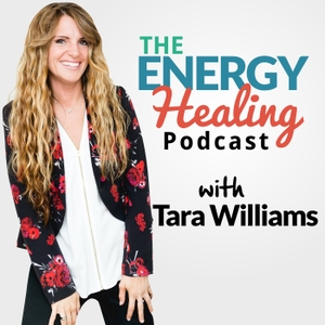 The Energy Healing Podcast || Happiness | Life | Inspiration | Success| Health | Motivation by Tara Williams