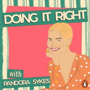 Doing It Right with Pandora Sykes by Pandora Sykes