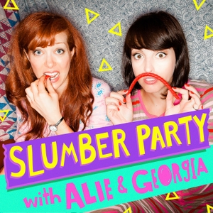Slumber Party With Alie and Georgia by Alie Ward, Georgia Hardstark