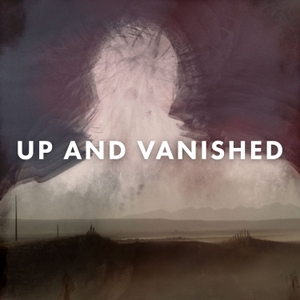 Up and Vanished by Tenderfoot TV