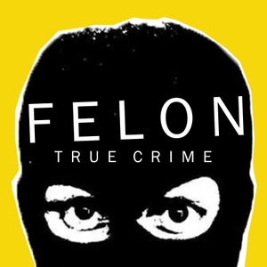 Felon True Crime by Felon True Crime Podcast